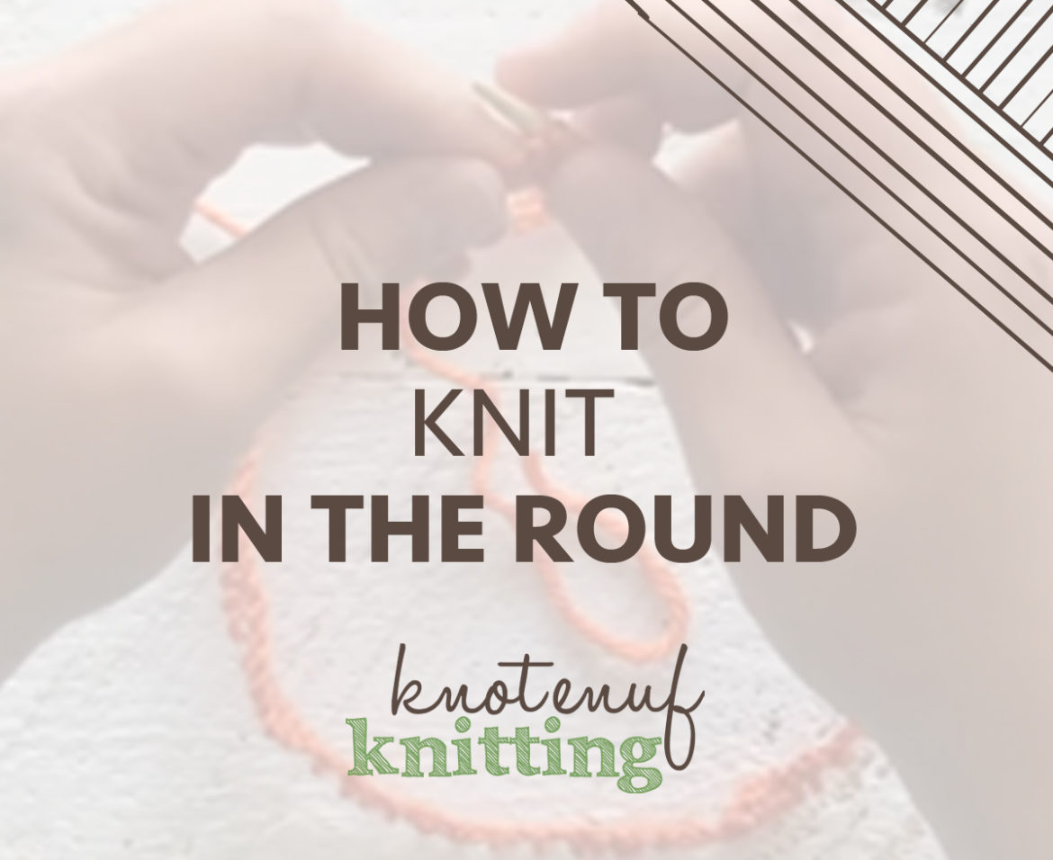 Knitting In The Round : How to knit in the round knotenufknitting