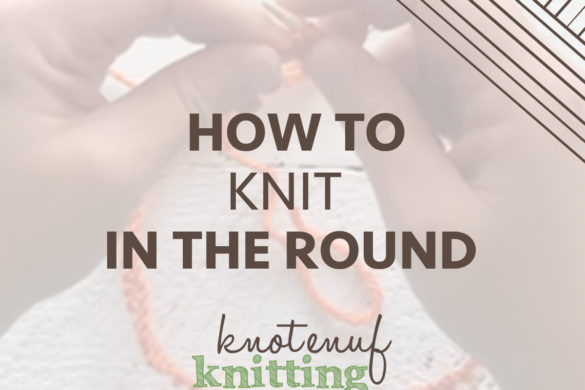 Knitting Cable Stitch In The Round : How to Knit the Cable Stitch Without a Cable Needle - KnotEnufKnitting