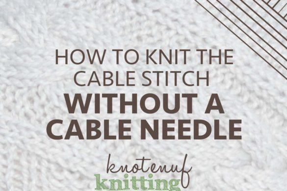 How to Knit the Cable Stitch Without a Cable Needle