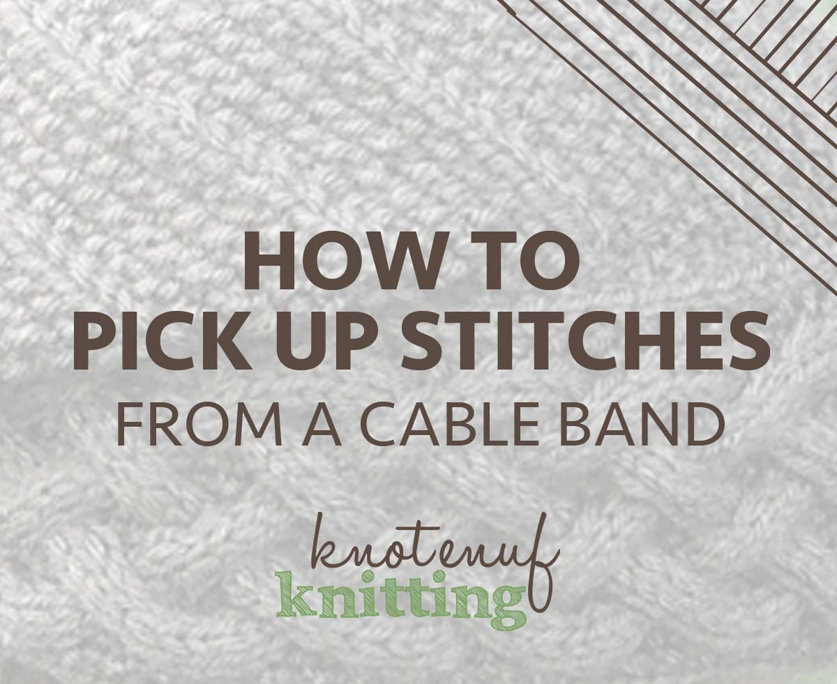 How To Pick Up Stitches From A Cable Band Knotenufknitting